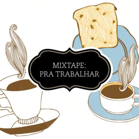 Mixtape: pra ouvir enquanto trabalha