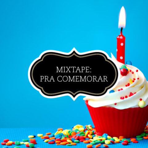 Mixtape: pra comemorar!