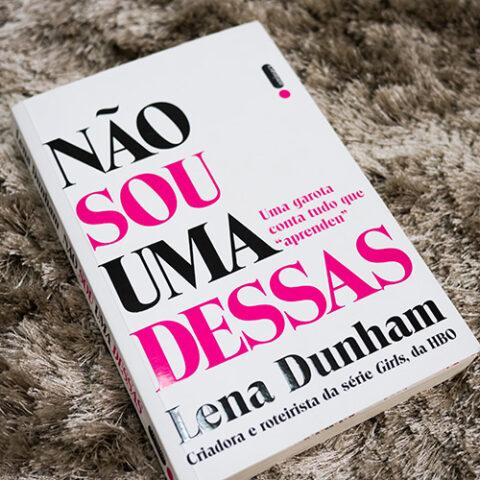 Eu li: Não Sou uma Dessas – Lena Dunham